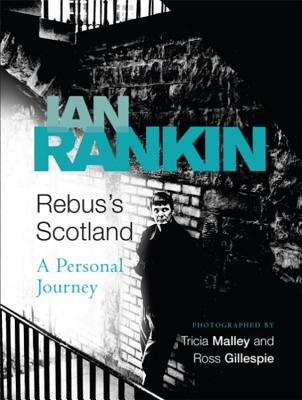 Rebus's Scotland: A Personal Journey - Rankin, Ian, and Gillespie, Ross (Photographer), and Malley, Tricia (Photographer)