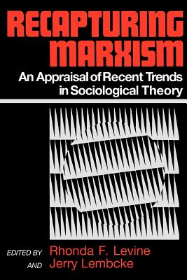 Recapturing Marxism: An Appraisal of Recent Trends in Sociological Theory - Levine, Rhonda, and Lembcke, Jerry (Editor)