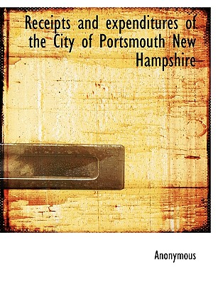 Receipts and Expenditures of the City of Portsmouth New Hampshire - Anonymous
