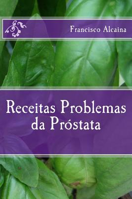 Receitas Para Problemas Da Prostata - Alcaina, Francisco