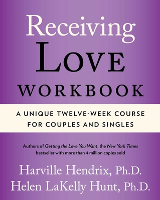 Receiving Love Workbook: A Unique Twelve-Week Course for Couples and Singles - Hendrix, Harville, PH.D., PH D, and Hunt, Helen, PH D