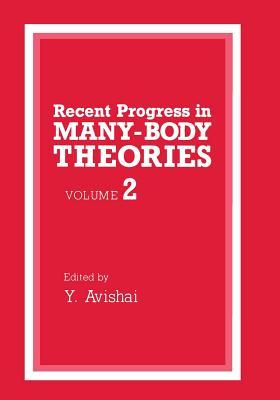 Recent Progress in Many-Body Theories: Volume 2 - Avishai, Y (Editor)