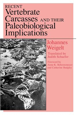 Recent Vertebrate Carcasses and Their Paleobiological Implications - Weigelt, Johannes