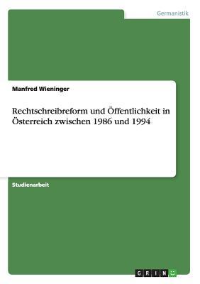 Rechtschreibreform Und Offentlichkeit in Osterreich Zwischen 1986 Und 1994 - Wieninger, Manfred
