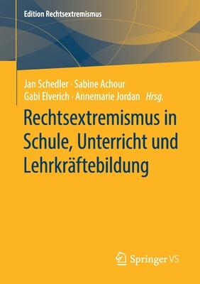 Rechtsextremismus in Schule, Unterricht Und Lehrkr?ftebildung - Schedler, Jan (Editor), and Achour, Sabine (Editor), and Elverich, Gabi (Editor)