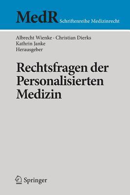 Rechtsfragen Der Personalisierten Medizin - Wienke, Albrecht (Editor), and Dierks, Christian (Editor), and Janke, Kathrin (Editor)