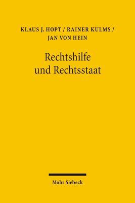 Rechtshilfe Und Rechtsstaat: Die Zustellung Einer Us-Amerikanischen Class Action in Deutschland - Hein, Jan Von, and Hopt, Klaus J, and Kulms, Rainer