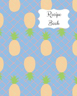 Recipe Book: Blank Recipe Journal with Guided Prompts to Write in and Record Your Family Favorites. Blue Cover with Pineapple Design - House, Lilac