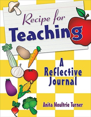 Recipe for Teaching: A Reflective Journal - Moultrie Turner, Anita