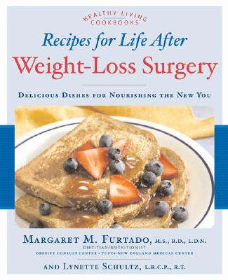 Recipes for Life After Weight-Loss Surgery: Delicious Dishes for Nourishing the New You - Furtado, Margaret, M.S., R.D., and Schultz, Lynette