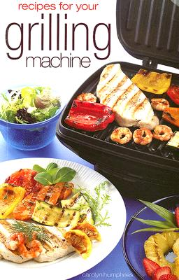 Recipes for Your Grilling Machine - Humphries, Carolyn