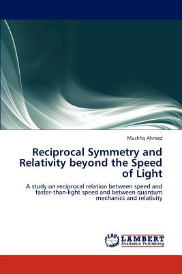 Reciprocal Symmetry and Relativity Beyond the Speed of Light - Ahmad Mushfiq