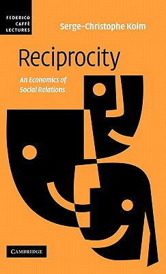 Reciprocity: An Economics of Social Relations - Kolm, Serge-Christoph