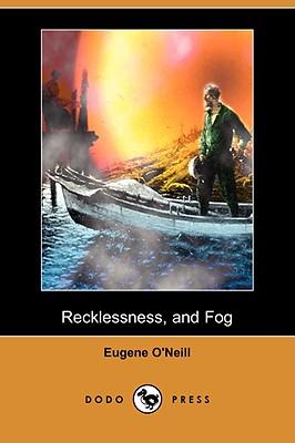 Recklessness, and Fog (Dodo Press) - O'Neill, Eugene Gladstone