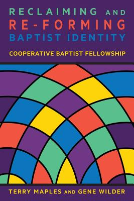 Reclaiming and Re-Forming Baptist Identity - Maples, Terry