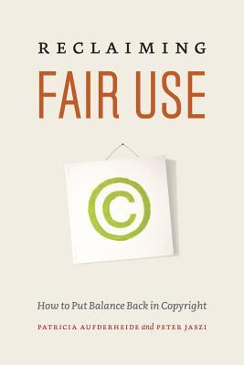 Reclaiming Fair Use: How to Put Balance Back in Copyright - Aufderheide, Patricia, Ph.D.