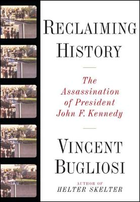 Reclaiming History: The Assassination of President John F. Kennedy - Bugliosi, Vincent