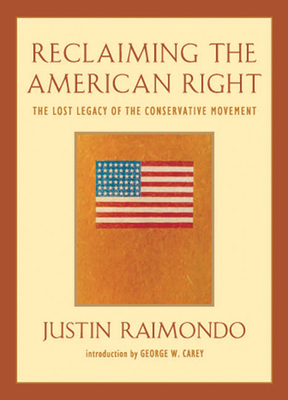 Reclaiming the American Right: The Lost Legacy of the Conservative Movement - Raimondo, Justin