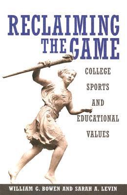 Reclaiming the Game: College Sports and Educational Values - Bowen, William G