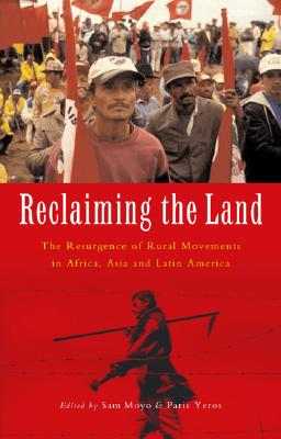 Reclaiming the Land: The Resurgence of Rural Movements in Africa, Asia and Latin America - Moyo, Sam