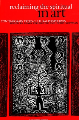 Reclaiming the Spiritual in Art: Contemporary Cross-Cultural Perspectives - Perlmutter, Dawn (Editor)