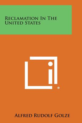 Reclamation in the United States - Golze, Alfred Rudolf