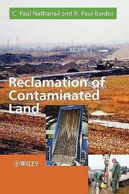 Reclamation of Contaminated Land - Nathanqil, Paul, and Nathanail, C Paul, and Bardos, R Paul
