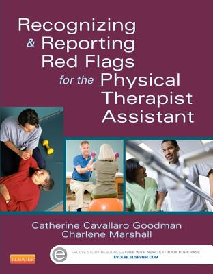 Recognizing and Reporting Red Flags for the Physical Therapist Assistant - Goodman, Catherine C., and Marshall, Charlene