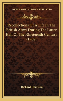 Recollections of a Life in the British Army During the Latter Half of the Nineteenth Century (1908) - Harrison, Richard, M.D.