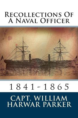 Recollections of a Naval Officer: 1841-1865 - Parker, William Harwar