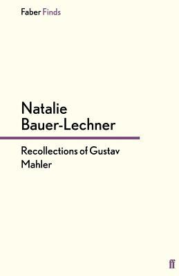Recollections of Gustav Mahler - Bauer-Lechner, Natalie