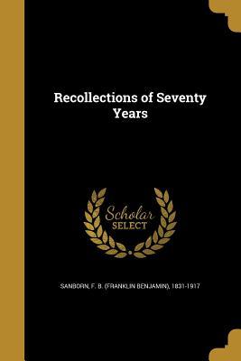 Recollections of Seventy Years - Sanborn, F B (Franklin Benjamin) 1831 (Creator)