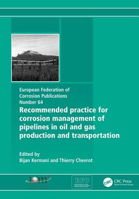 Recommended Practice for Corrosion Management of Pipelines in Oil & Gas Production and Transportation - Kermani, Bijan (Editor), and Chevrot, Thierry (Editor)