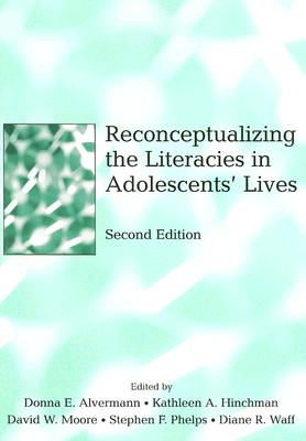 Reconceptualizing the Literacies in Adolescents' Lives - Alvermann, Donna E (Editor)