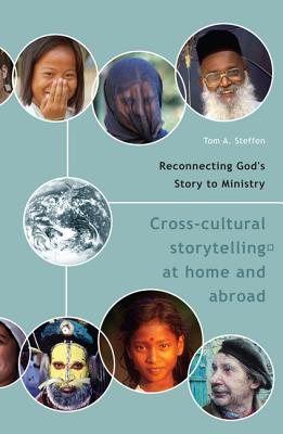 Reconnecting God's Story to Ministry: Cross-Cultural Storytelling at Home and Abroad - Steffen, Tom A, and Hesselgrave, David J (Foreword by)