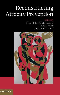 Reconstructing Atrocity Prevention - Rosenberg, Sheri P. (Editor), and Galis, Tiberiu (Editor), and Zucker, Alex (Editor)