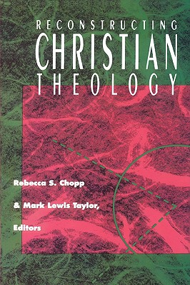 Reconstructing Christian Theol - Chopp, Rebecca S (Editor), and Taylor, Mark Lewis (Editor)