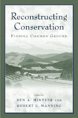 Reconstructing Conservation: Finding Common Ground - Manning, Robert E (Editor), and Minteer, Ben A (Editor)
