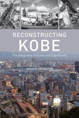 Reconstructing Kobe: The Geography of Crisis and Opportunity - Edgington, David W