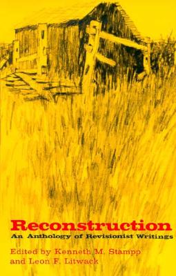 Reconstruction: An Anthology of Revisionist Writings - Stampp, Kenneth M (Editor), and Litwack, Leon F (Editor)