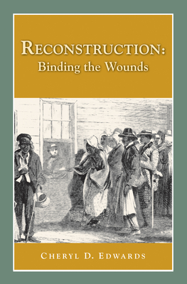 Reconstruction: Binding the Wounds - Edwards, Cheryl (Editor)