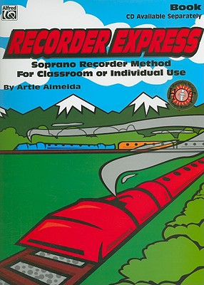 Recorder Express: Soprano Recorder Method for Classroom or Individual Use - Almeida, Artie
