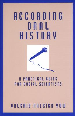 Recording Oral History: A Practical Guide for Social Scientists - Yow, Valerie Raleigh