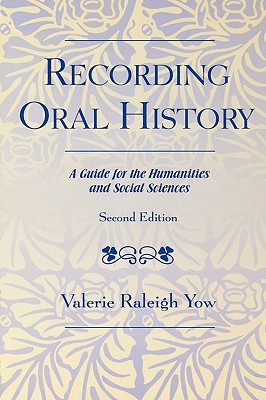 Recording Oral History, Second Edition: A Guide for the Humanities and Social Sciences - Yow, Valerie Raleigh