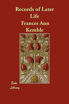 Records of Later Life - Kemble, Frances Ann