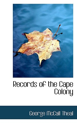 Records of the Cape Colony - Theal, George McCall