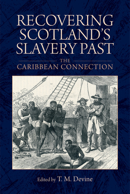 Recovering Scotland's Slavery Past: The Caribbean Connection - Devine, Tom M