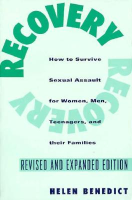 Recovery: How to Survive Sexual Assault for Women, Men, Teenagers, and Their Friends and Family - Benedict, Helen