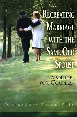 Recreating Marriage with the Same Old Spouse: A Guide for Couples - Bender, Sandra Gray, Ph.D.