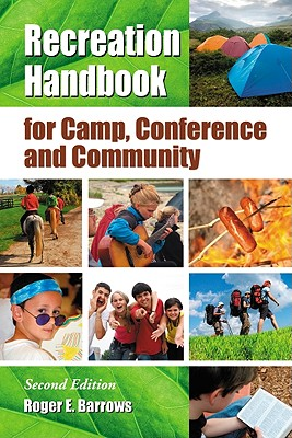 Recreation Handbook for Camp, Conference and Community, 2D Ed. - Barrows, Roger E